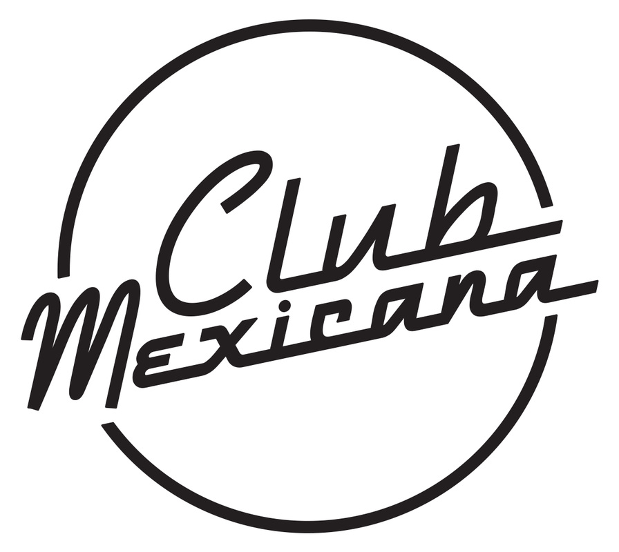 CLUB MEXICANA The Moveable Feast